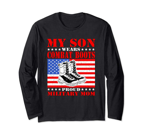 My Son Wears Combat Boots - Proud Military Mom Mother Gift Long Sleeve T-Shirt