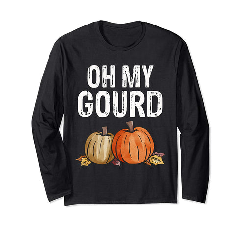 Oh my Gourd Funny Thanksgiving Gift Long Sleeve T-Shirt