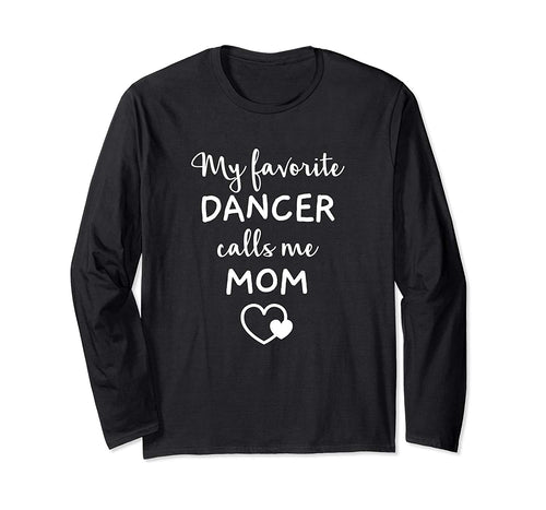 My Favorite Dancer Calls Me Mom Mother Long Sleeve T-Shirt