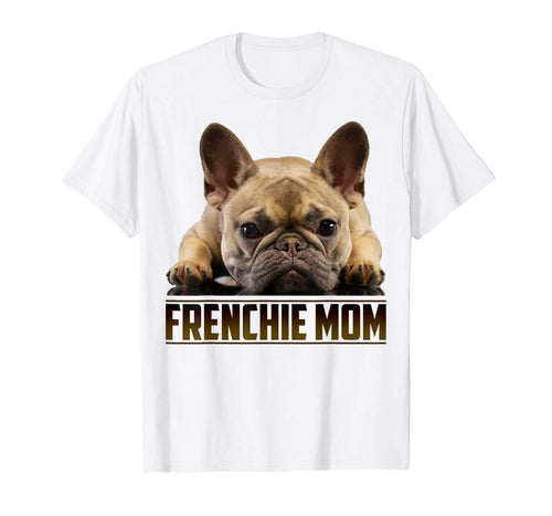 Frenchie Mom Shirt Mother's Day Gift for French Bulldog Mom T-Shirt