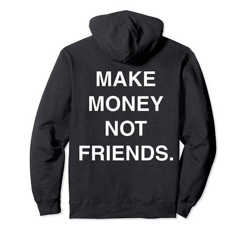 Make Money Not Friends Hoodie (Back Print)
