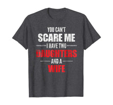 Charger l'image dans la galerie, Mens You Can't Scare Me I Have Two Daughters And A Wife T-shirt