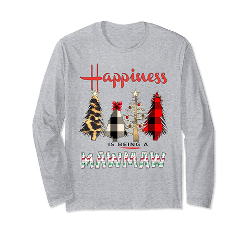 Christmas gift - Happiness Is Being MawMaw Long Sleeve T-Shirt
