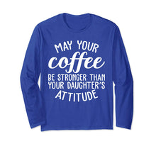 Charger l'image dans la galerie, May Your Coffee Be Stronger Than Your Daughter's Attitude Long Sleeve T-Shirt