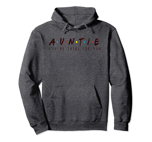 Auntie, I'll Be There For You Shirt, Gift For Auntie Pullover Hoodie