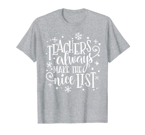 Teachers Always Make The Nice List Christmas Funny Xmas T-Shirt
