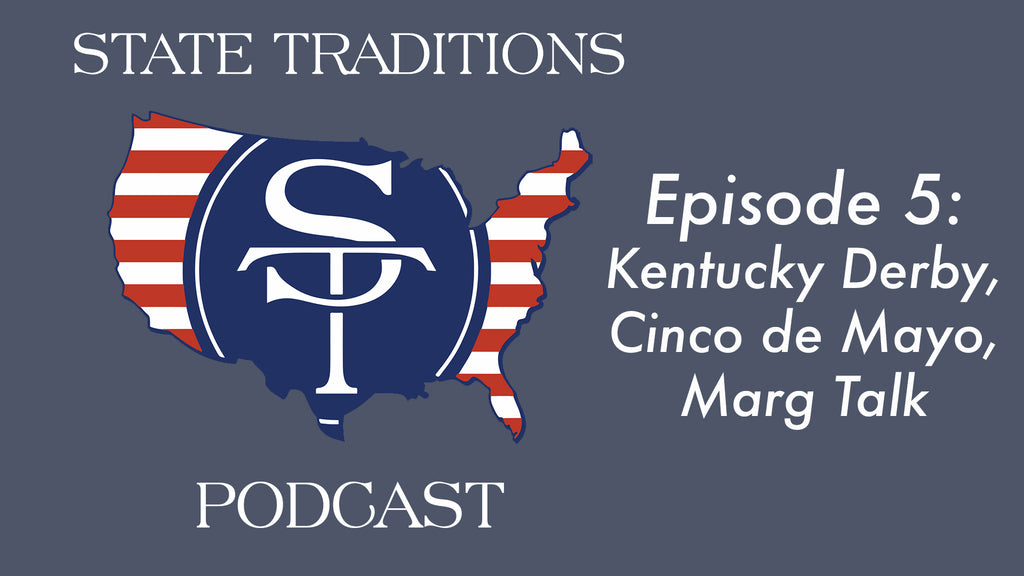State Traditions Podcast Episode 5 - Kentucky Derby, Cinco de Mayo, Marg Talk