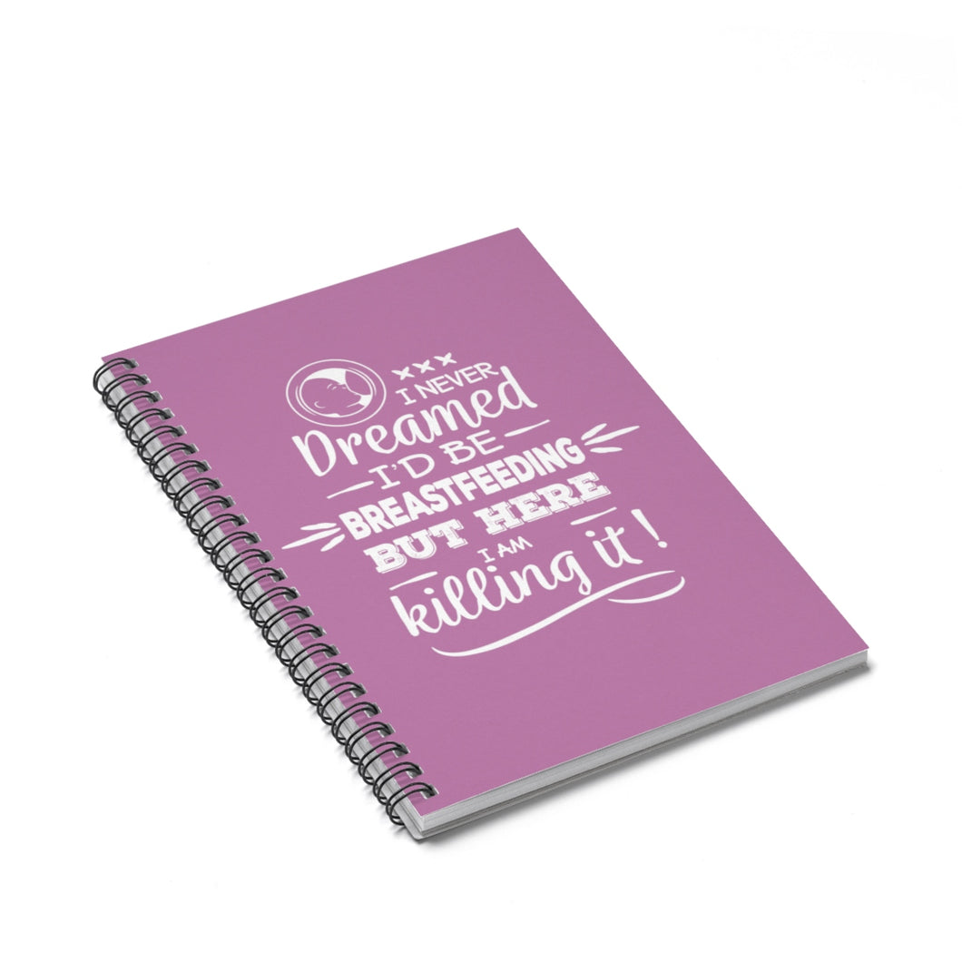 I Never Dreamed Spiral Notebook