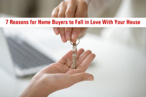 7 Reasons for Home Buyers to Fall in Love With Your House
