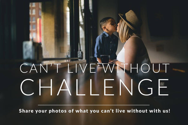 Can't Live Without Photo Challenge - Winners Announced