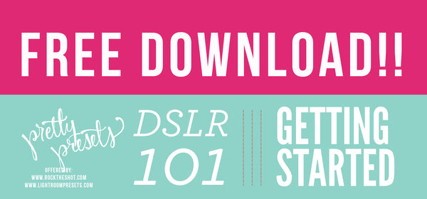 Free Download: Getting Started With Your DSLR 101