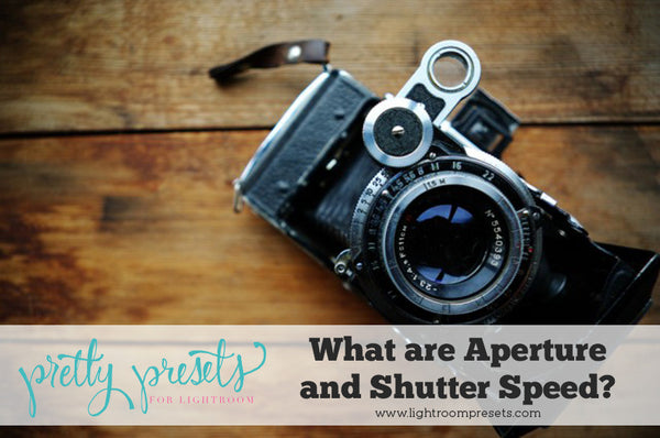 What are Aperture and Shutter Speed?