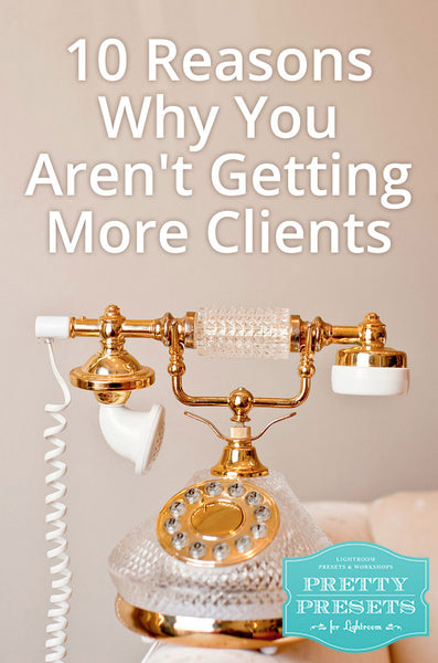 10 Reasons Why You Aren't Getting More Photography Clients: You Aren't Making the Most of Your Website