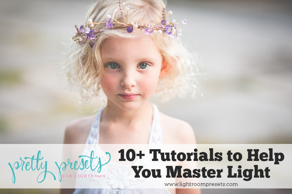 10 Photography Tutorials to Help you Master Light | Top Lightroom Presets