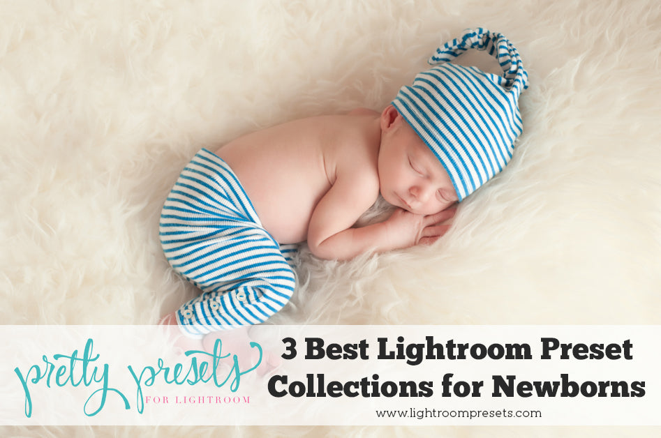 3 Best Lightroom Presets Collections for Editing Newborns