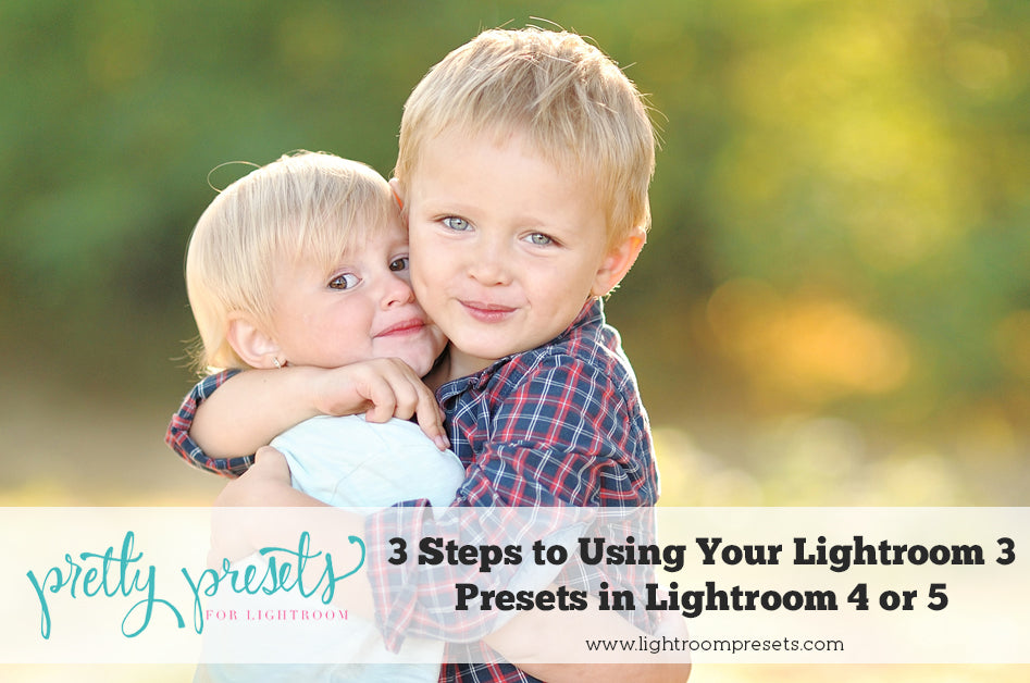 3 Simple Steps to Using Your Lightroom 3 Presets in Lightroom 4 or 5