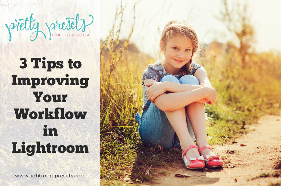 3 Tips to Improving Your Workflow in Lightroom | Pretty Presets Lightroom Tutorial