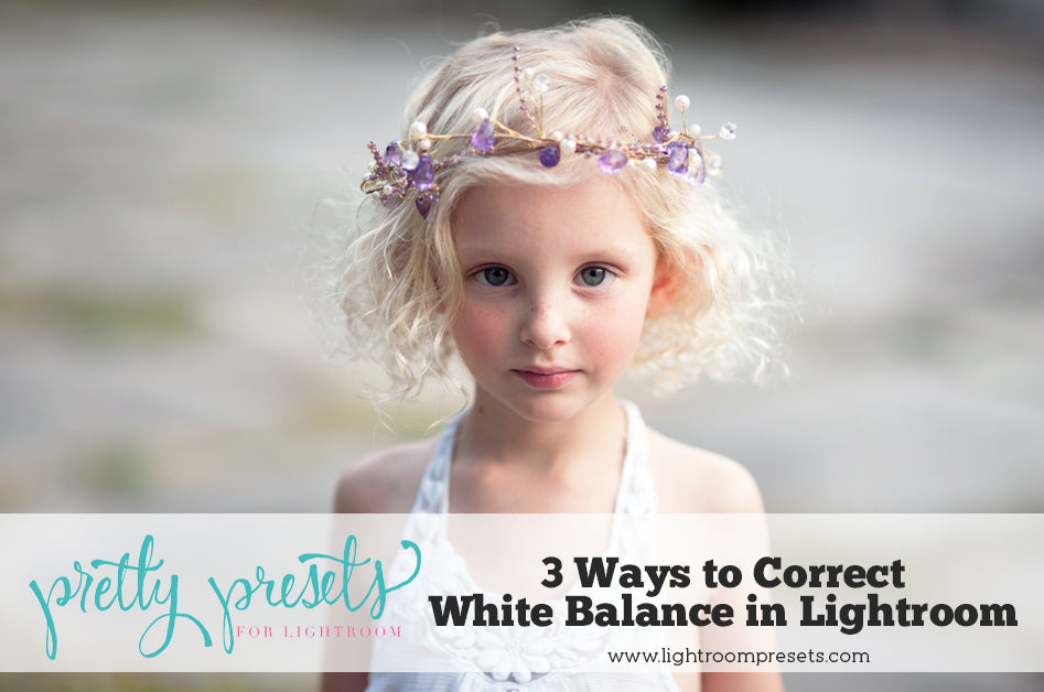 3 Ways to Correct Lightroom White Balance