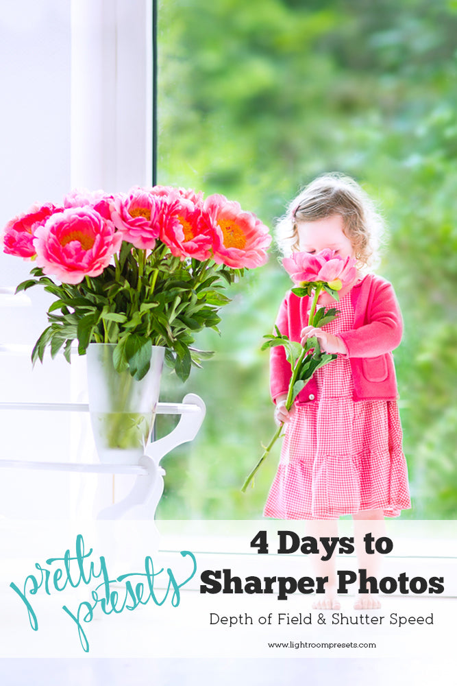 4 Days to Sharper Photos: Depth of Field and Shutter Speed | Pretty Presets Tutorial