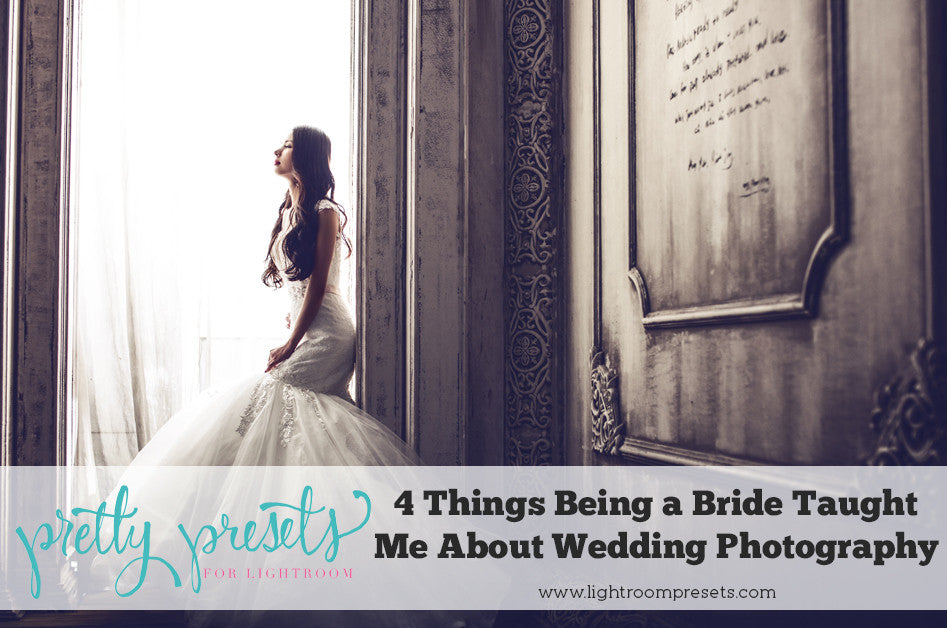 4 Things Being a Bride Taught Me About Wedding Photography