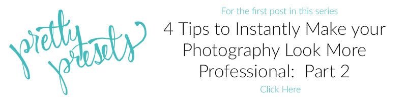 4 Tips to Instantly Make Your Photography More Professional | Pretty Presets Photography Tutorial