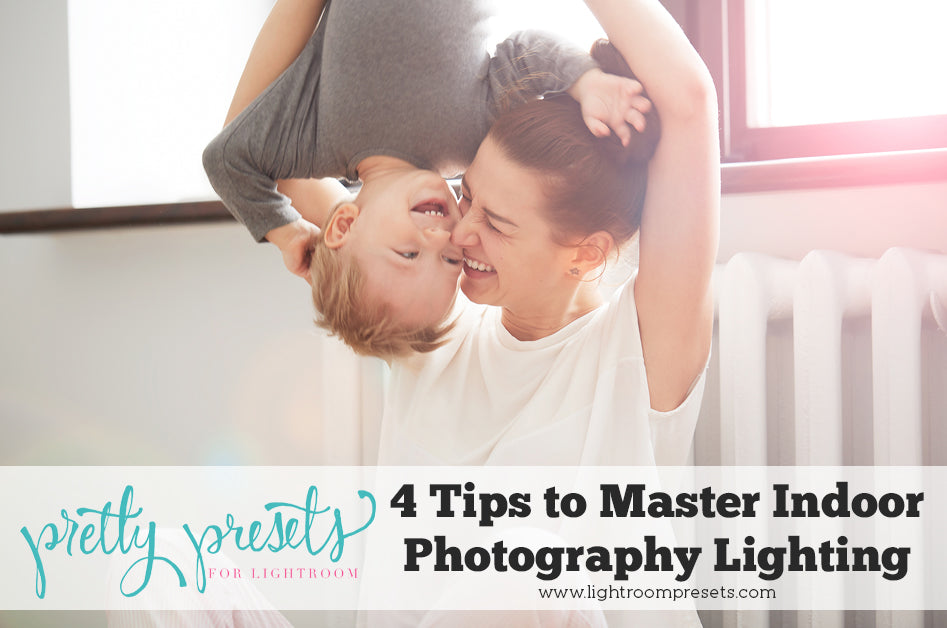 4 Tips to Master Indoor Photography Lighting – Pretty Presets for