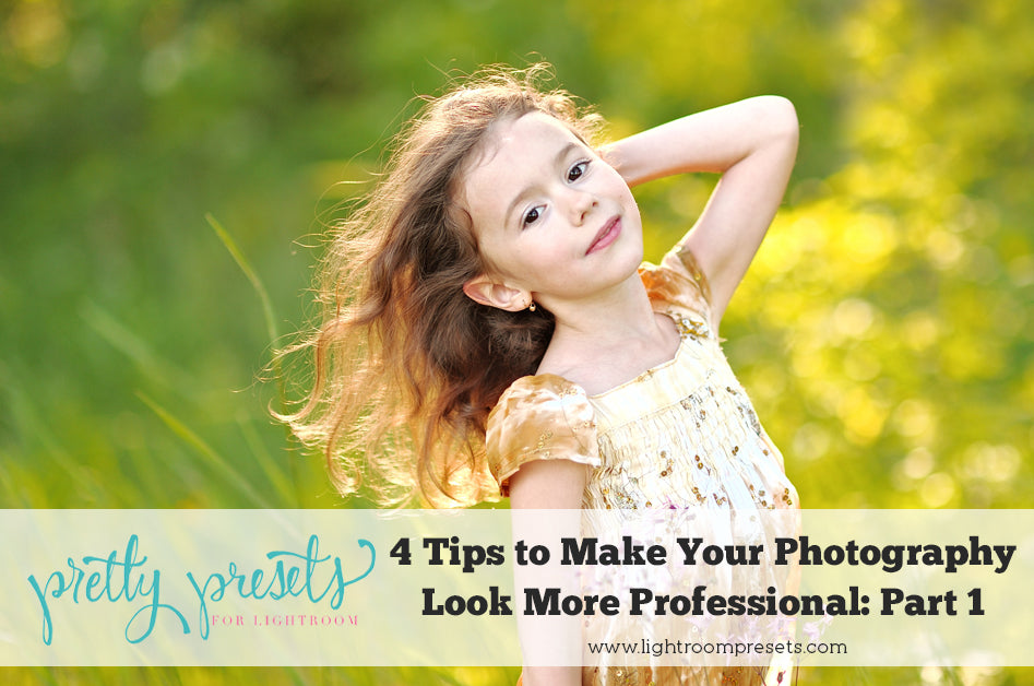 4 Tips to Instantly Make Your Photography Look More Professional: Part 1