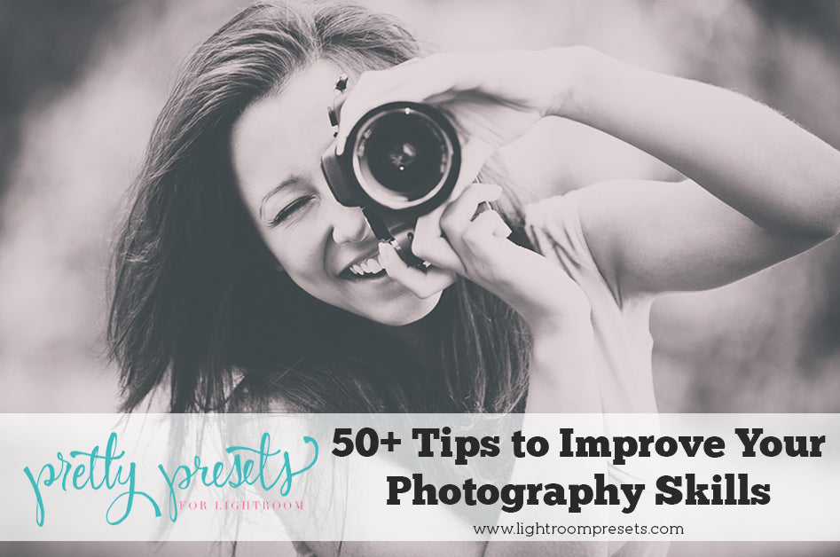50 Tips to Improve Your Photography Skills | Pretty Presets Photography Tutorial
