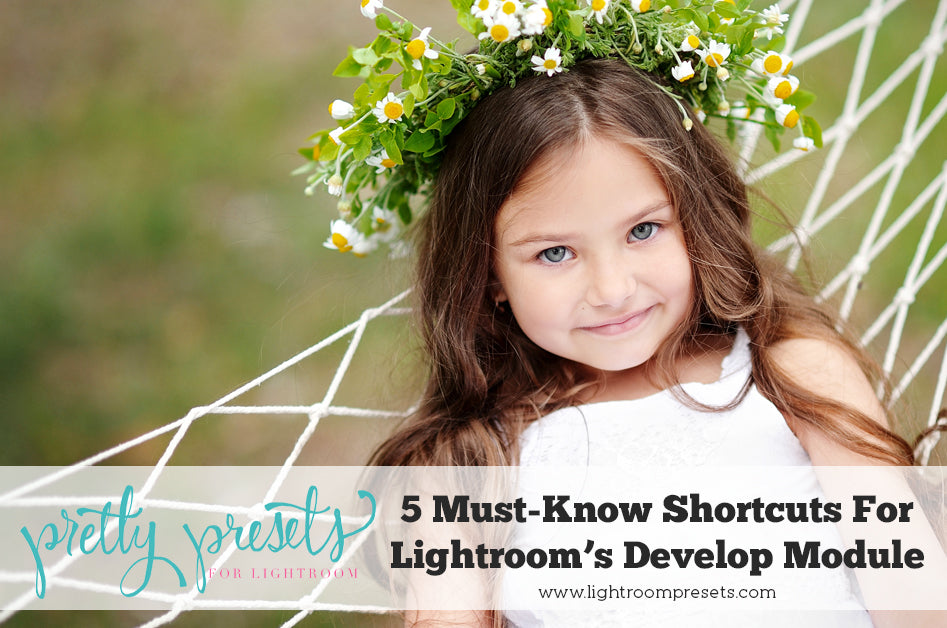5 Must-Know Shortcuts for Lightroom's Develop Module | Pretty Presets Lightroom tutorial