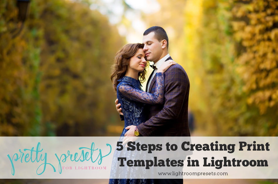 5 Steps For Creating Your Own Lightroom Print Templates