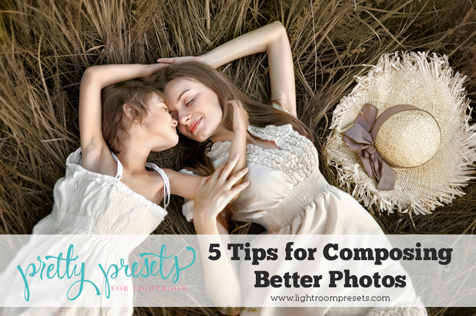5 Tips for Composing Better Photos | Pretty Presets Photography Tutorial