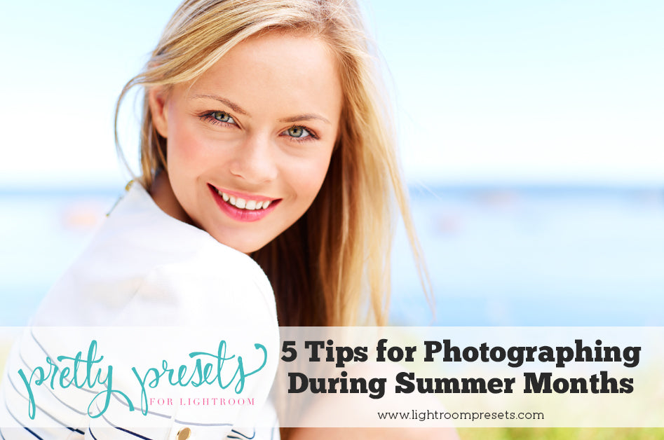 5 tips for photographing during the summer months