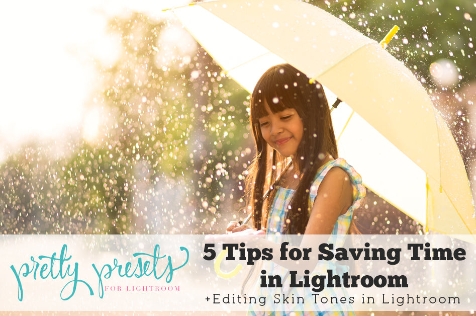 5 Tips for Saving Time in Lightroom Plus Editing Skin Tones in Lighroom