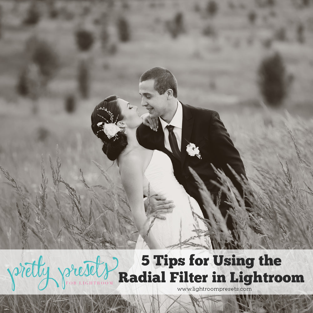 5 Tips for Using Radial Filters in Adobe Lightroom | Pretty Presets for Lightroom