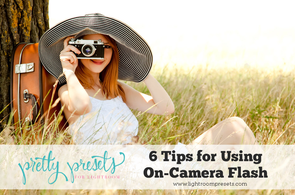 6 Tips for Using On-Camera Flash
