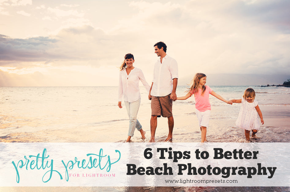 6 Tips to Better Beach Photography – Pretty Presets for Lightroom