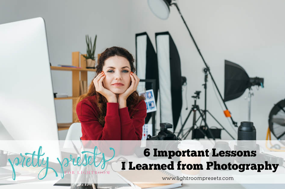 6 Important Lessons I Learned from Photography