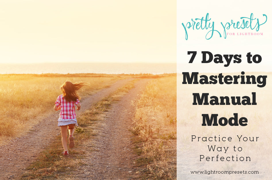 Mastering Manual Mode by Practicing Your Way to Perfection | Pretty Presets Tutorial