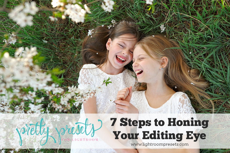 7 Steps to Honing Your Editing Eye