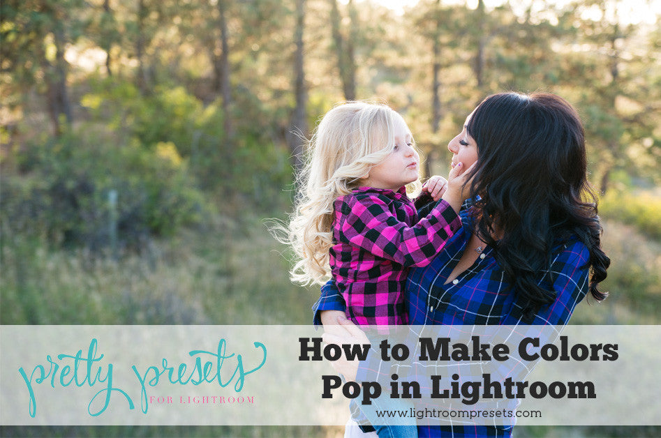 Pretty Presets - How to Make Colors Pop in Lightroom