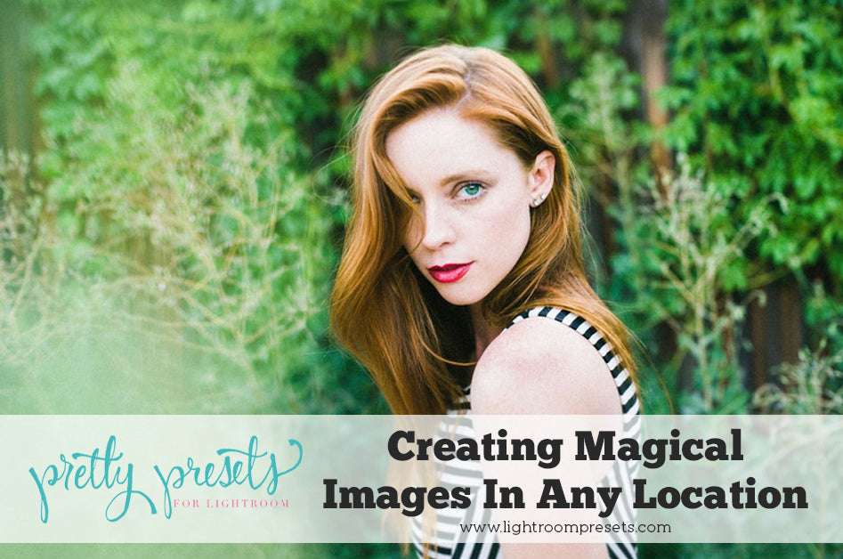 Creating Magical Images from Any Location | Pretty Presets Photography Tutorial