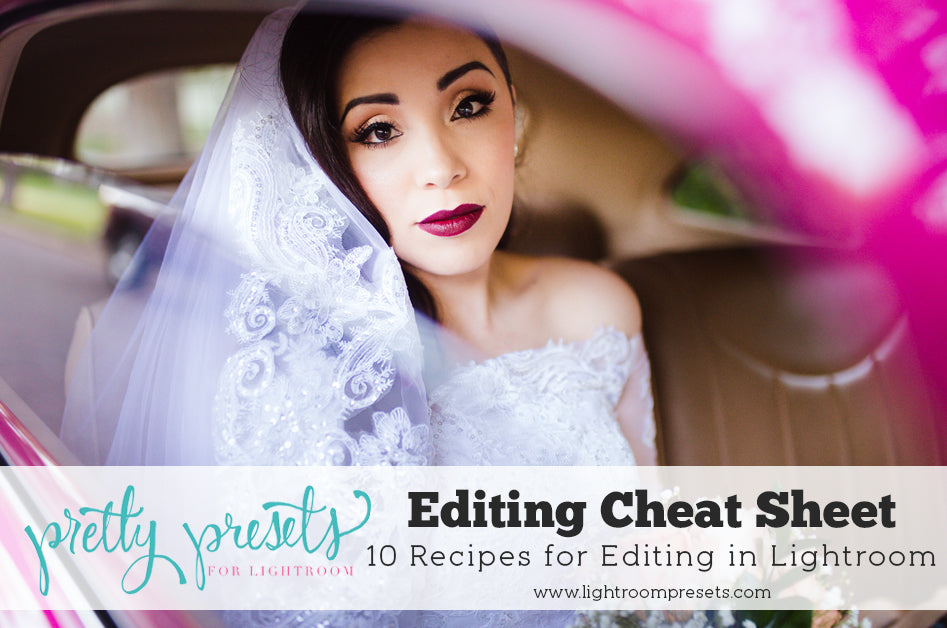 Editing Cheat Sheet: 10 Recipes for Editing in Lightroom – Pretty