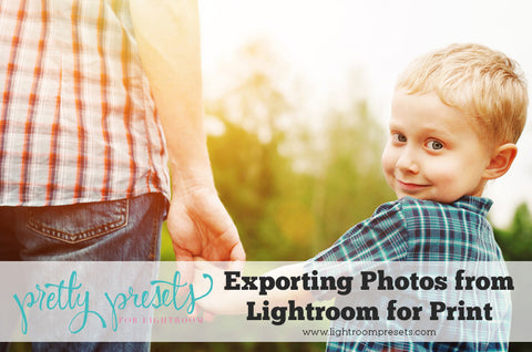 Exporting Your Photos from Lightroom for Print | Pretty Presets