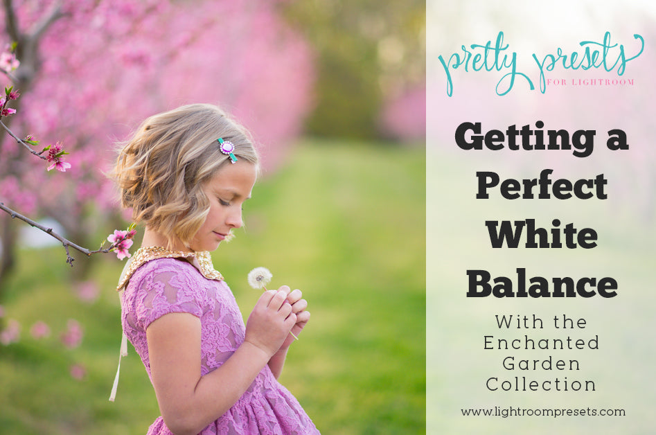 Getting a Perfect White Balance Using Enchanted Garden Presets