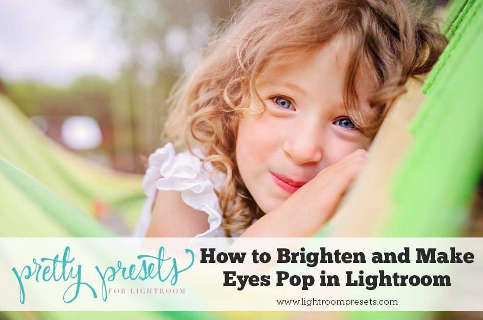 How to Brighten and Make Eyes Pop in Lightroom