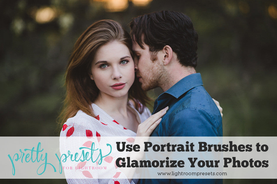 Use Lightroom Portrait Brushes to Glamorize Your Photos
