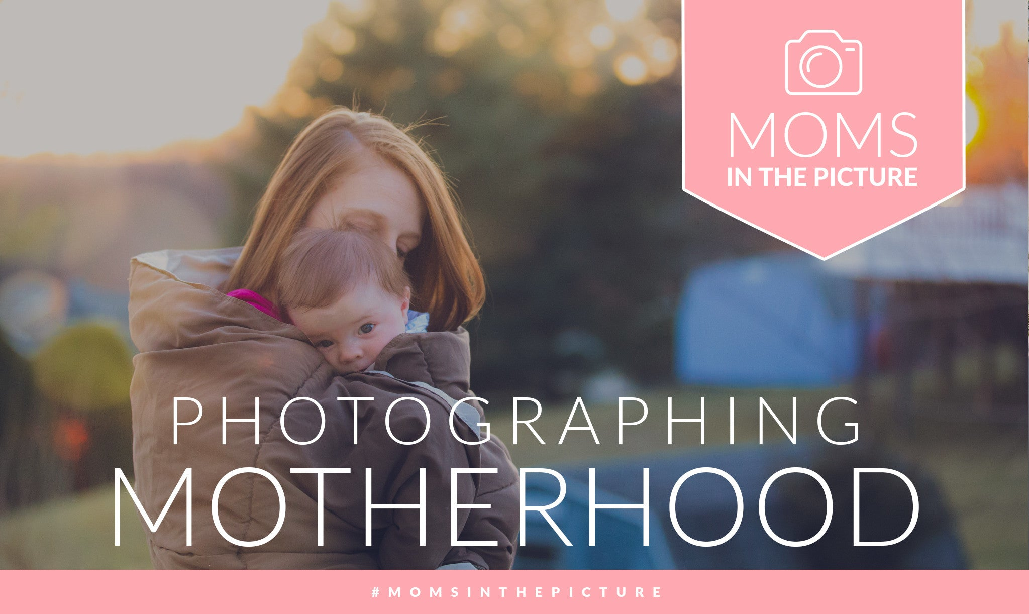 Mom's in the Picture—Photographing Motherhood