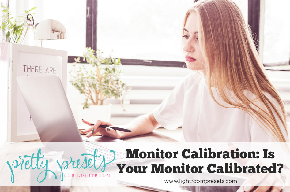 Monitor Calibration: Is Your Monitor Calibrated? – Pretty Presets