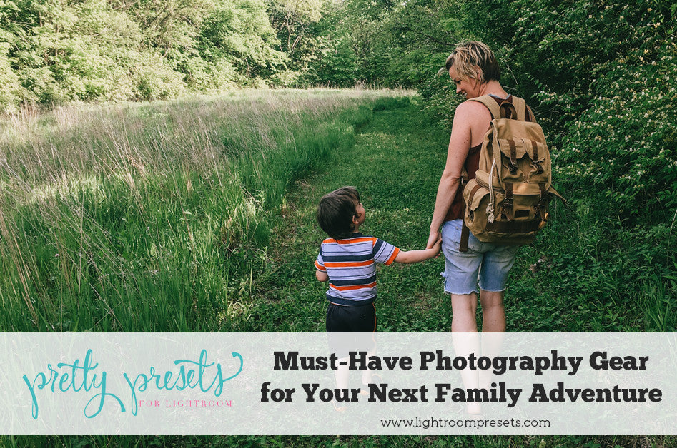 Must Have Photography Gear for your Next Family Adventure
