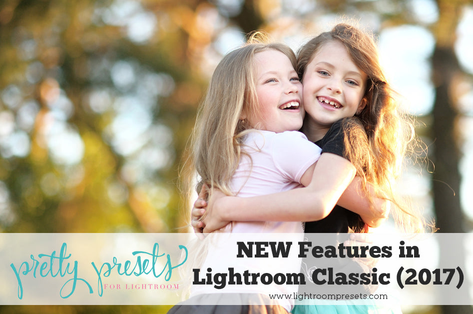 New Features in Lightroom Classic 2017